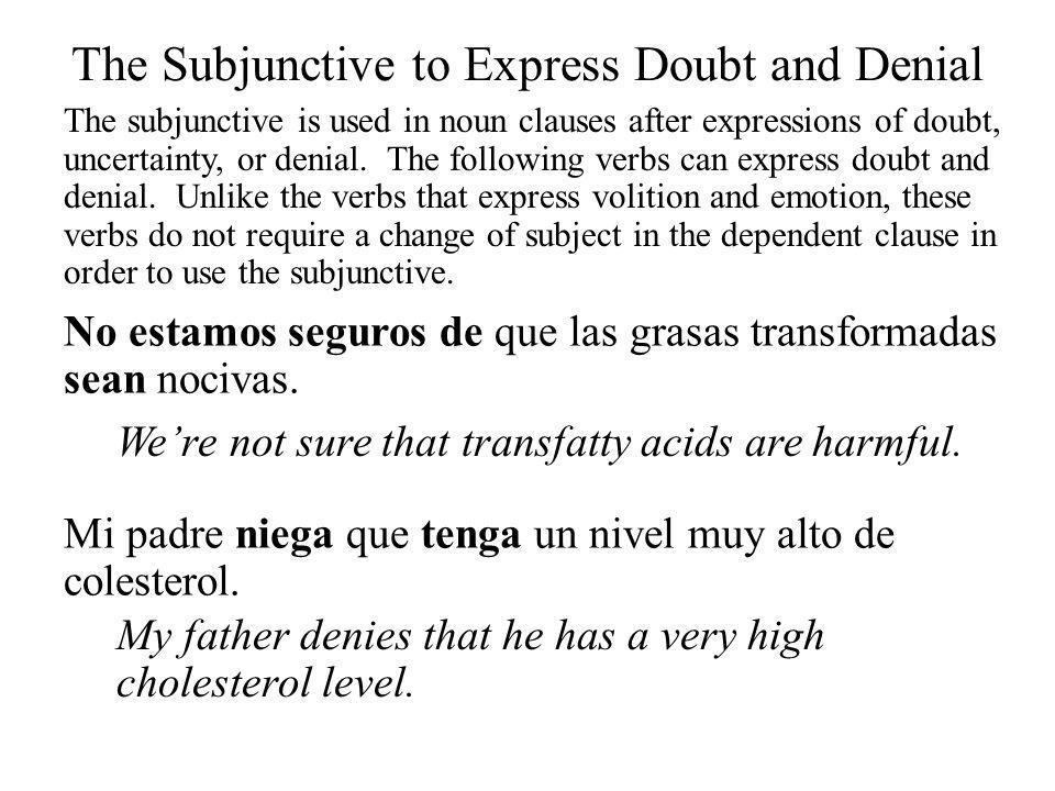 No estamos seguros de que las grasas transformadas sean nocivas. Were not sure that transfatty acids are harmful. The Subjunctive to Express Doubt and