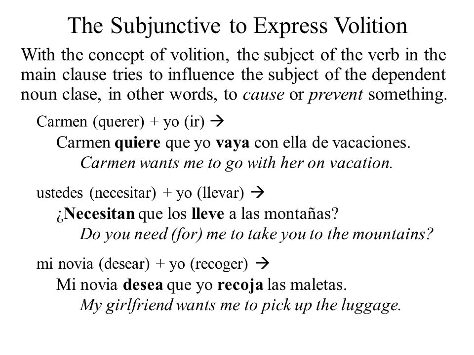 The Subjunctive to Express Volition As mentioned in a previous presentation, when there is no change of subject for the two verbs, we use the infinitive instead of a noun clause.