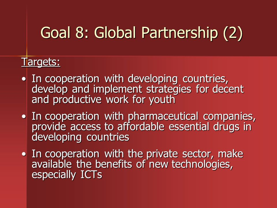 Goal 8: Global Partnership (2) Targets: In cooperation with developing countries, develop and implement strategies for decent and productive work for