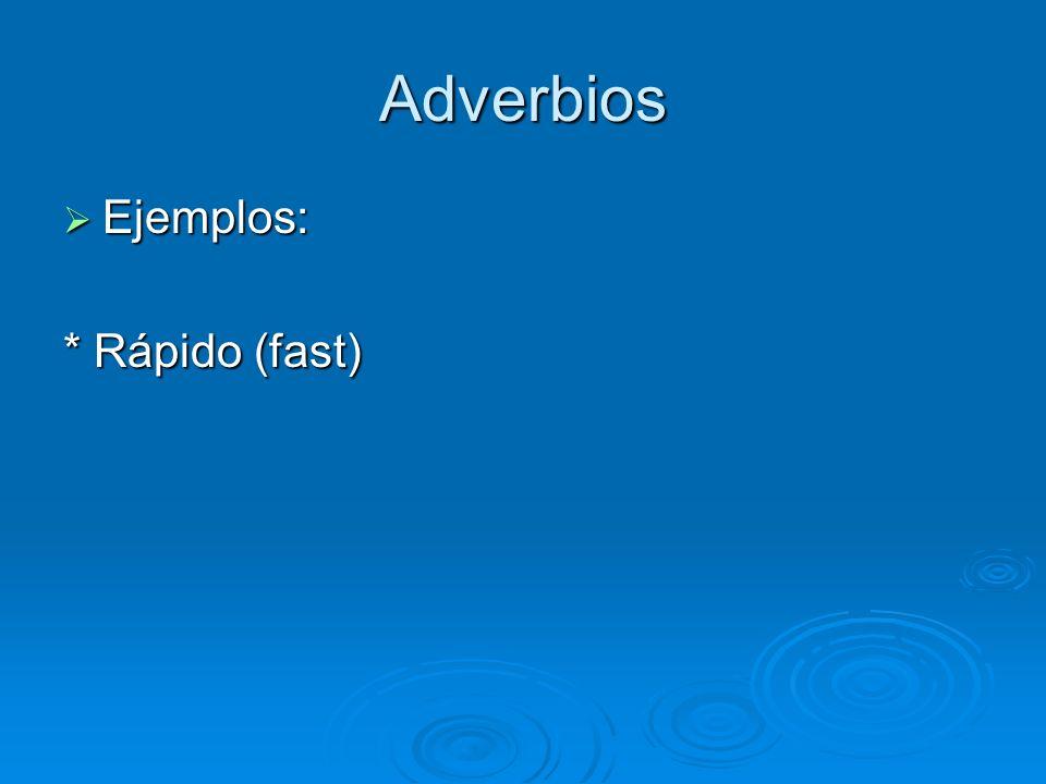 Adverbios Ejemplos: Ejemplos: * Rápido (fast)