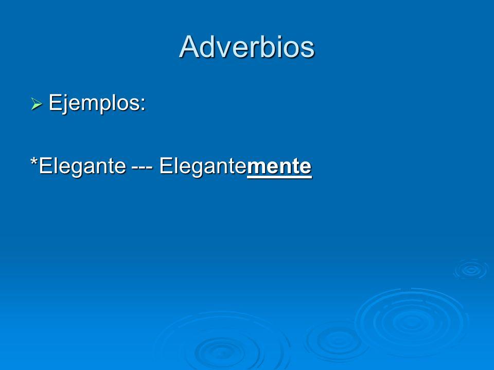 Adverbios Ejemplos: Ejemplos: *Elegante --- Elegantemente