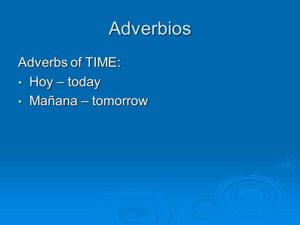 Adverbios Adverbs of TIME: Hoy – today Hoy – today Mañana – tomorrow Mañana – tomorrow