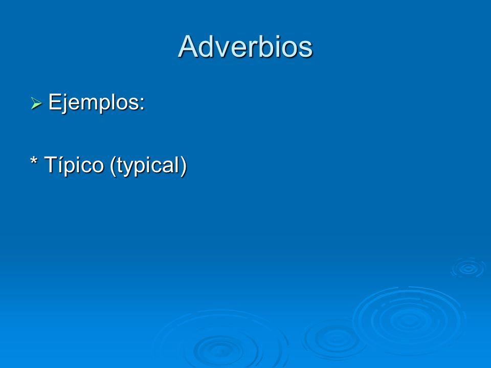 Adverbios Ejemplos: Ejemplos: * Típico (typical)