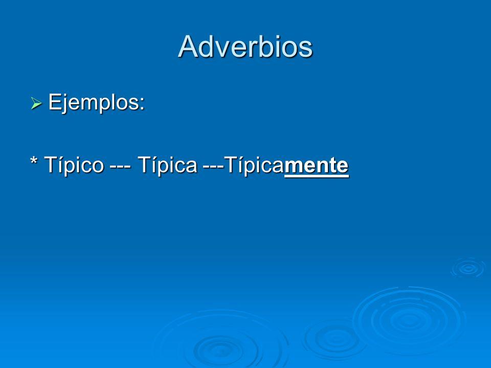 Adverbios Ejemplos: Ejemplos: * Típico --- Típica ---Típicamente