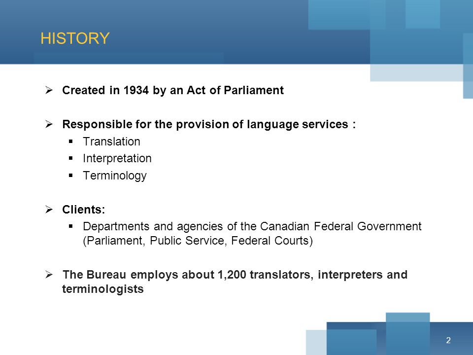 2 HISTORY Created in 1934 by an Act of Parliament Responsible for the provision of language services : Translation Interpretation Terminology Clients:
