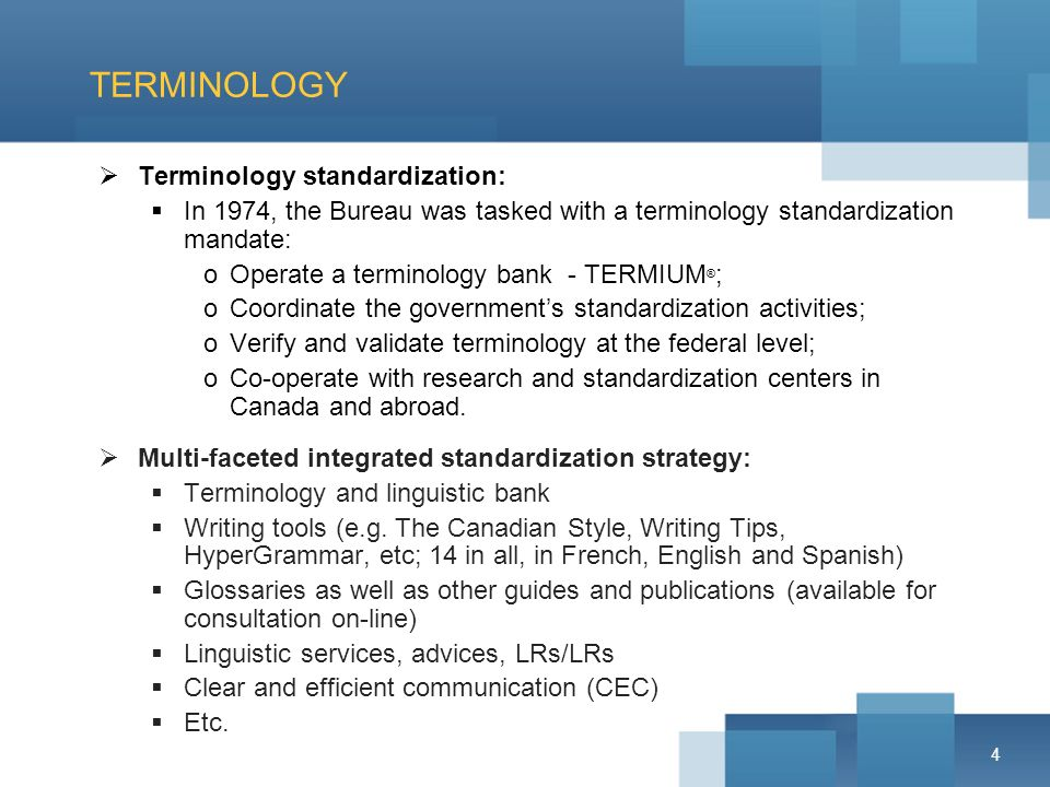 4 TERMINOLOGY Terminology standardization: In 1974, the Bureau was tasked with a terminology standardization mandate: oOperate a terminology bank - TE