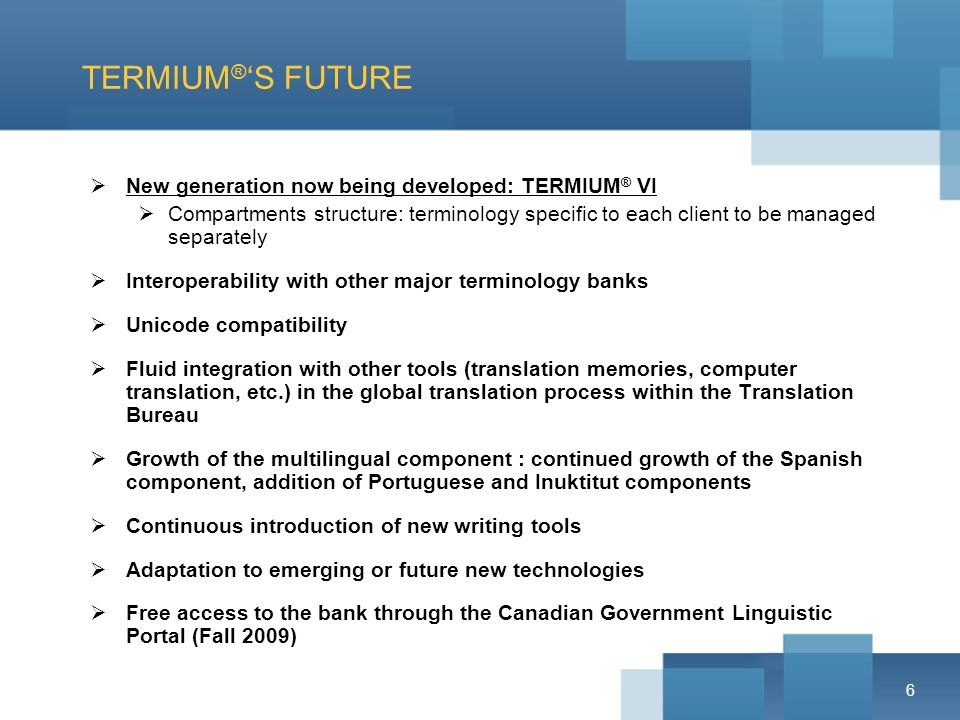 6 TERMIUM ® S FUTURE New generation now being developed: TERMIUM ® VI Compartments structure: terminology specific to each client to be managed separa