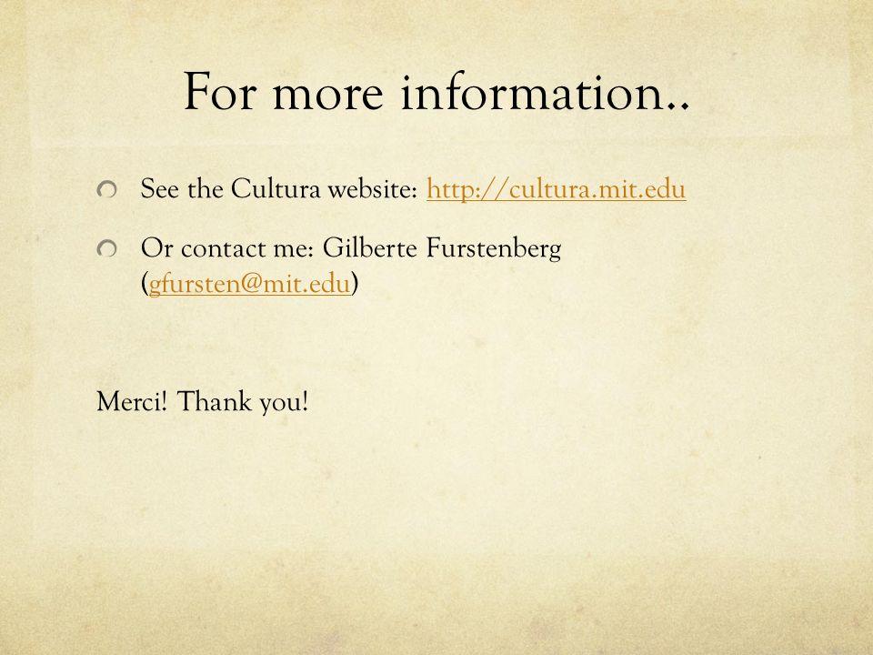 For more information.. See the Cultura website: http://cultura.mit.eduhttp://cultura.mit.edu Or contact me: Gilberte Furstenberg (gfursten@mit.edu)gfu