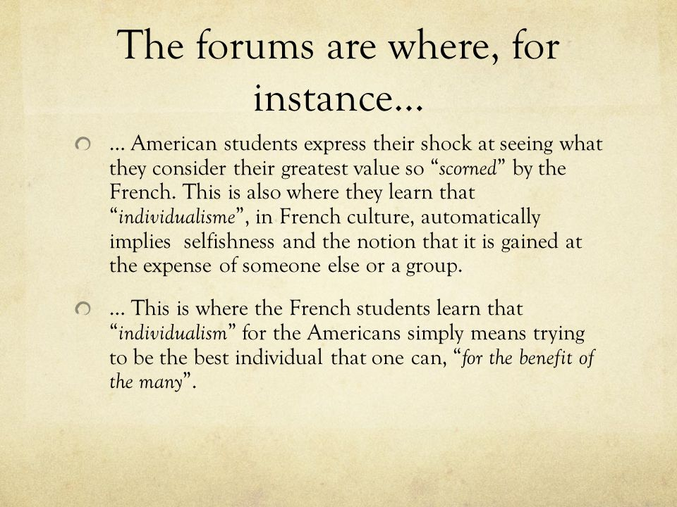 The forums are where, for instance… … American students express their shock at seeing what they consider their greatest value so scorned by the French