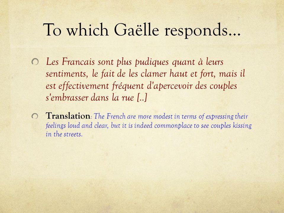To which Gaëlle responds… Les Francais sont plus pudiques quant à leurs sentiments, le fait de les clamer haut et fort, mais il est effectivement fréq