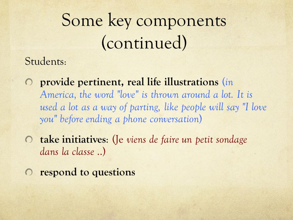 Some key components (continued) Students : provide pertinent, real life illustrations ( in America, the word