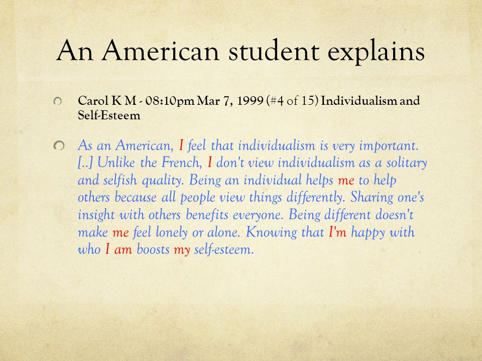 An American student explains Carol K M - 08:10pm Mar 7, 1999 (#4 of 15) Individualism and Self-Esteem As an American, I feel that individualism is ver