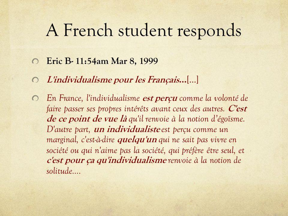 A French student responds Eric B- 11:54am Mar 8, 1999 L'individualisme pour les Français… […] En France, l'individualisme est perçu comme la volonté d