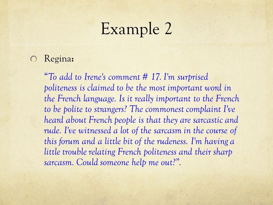 Example 2 Regina : To add to Irene's comment # 17. I'm surprised politeness is claimed to be the most important word in the French language. Is it rea