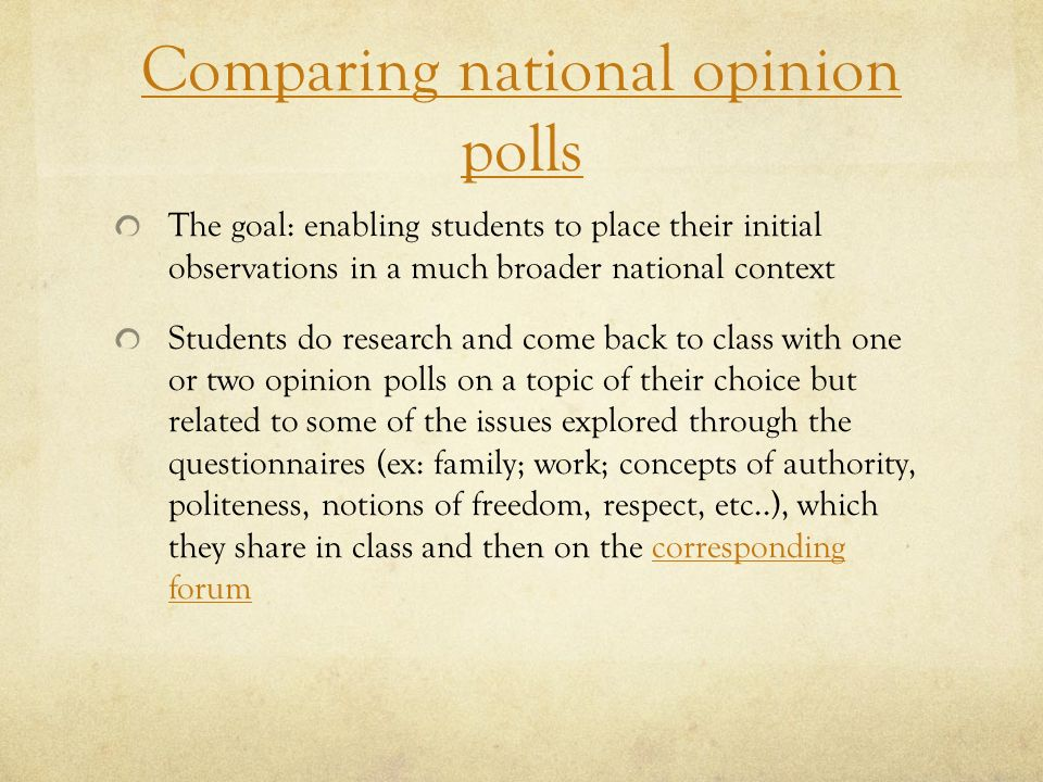 Comparing national opinion polls The goal: enabling students to place their initial observations in a much broader national context Students do resear