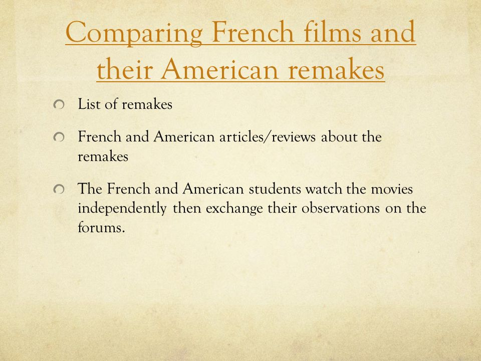 Comparing French films and their American remakes List of remakes French and American articles/reviews about the remakes The French and American stude