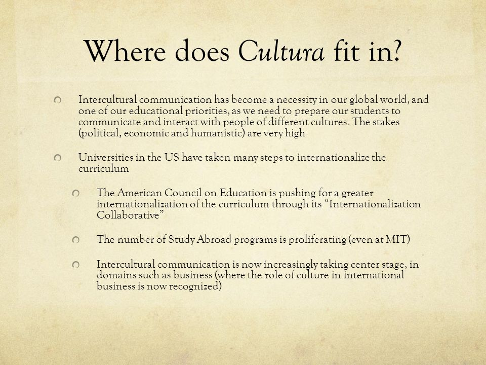 Where does Cultura fit in? Intercultural communication has become a necessity in our global world, and one of our educational priorities, as we need t