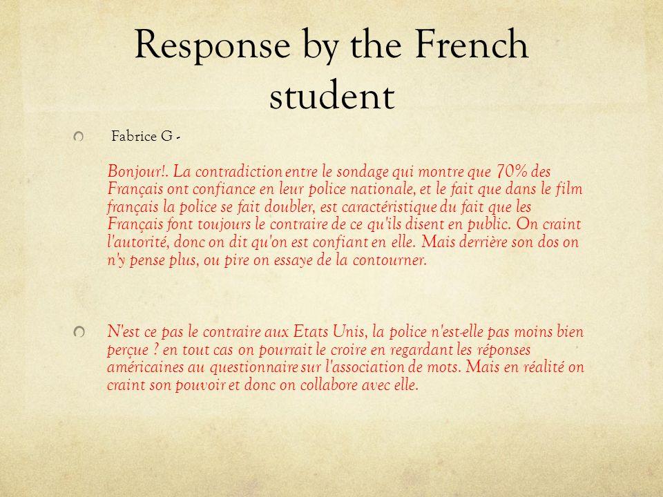 Response by the French student Fabrice G - Bonjour!. La contradiction entre le sondage qui montre que 70% des Français ont confiance en leur police na