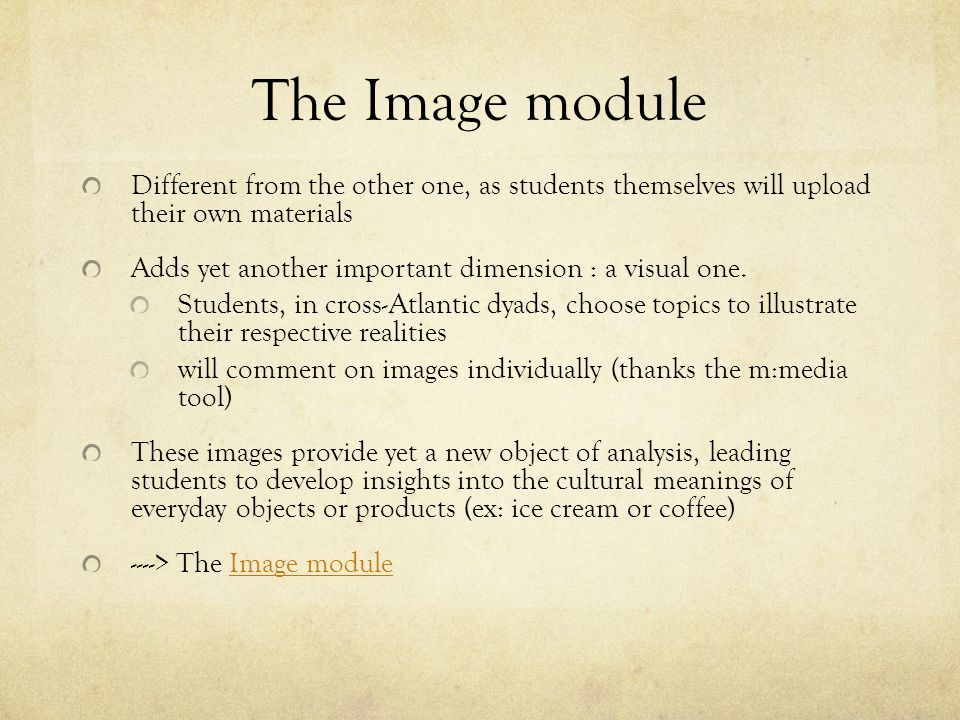 The Image module Different from the other one, as students themselves will upload their own materials Adds yet another important dimension : a visual