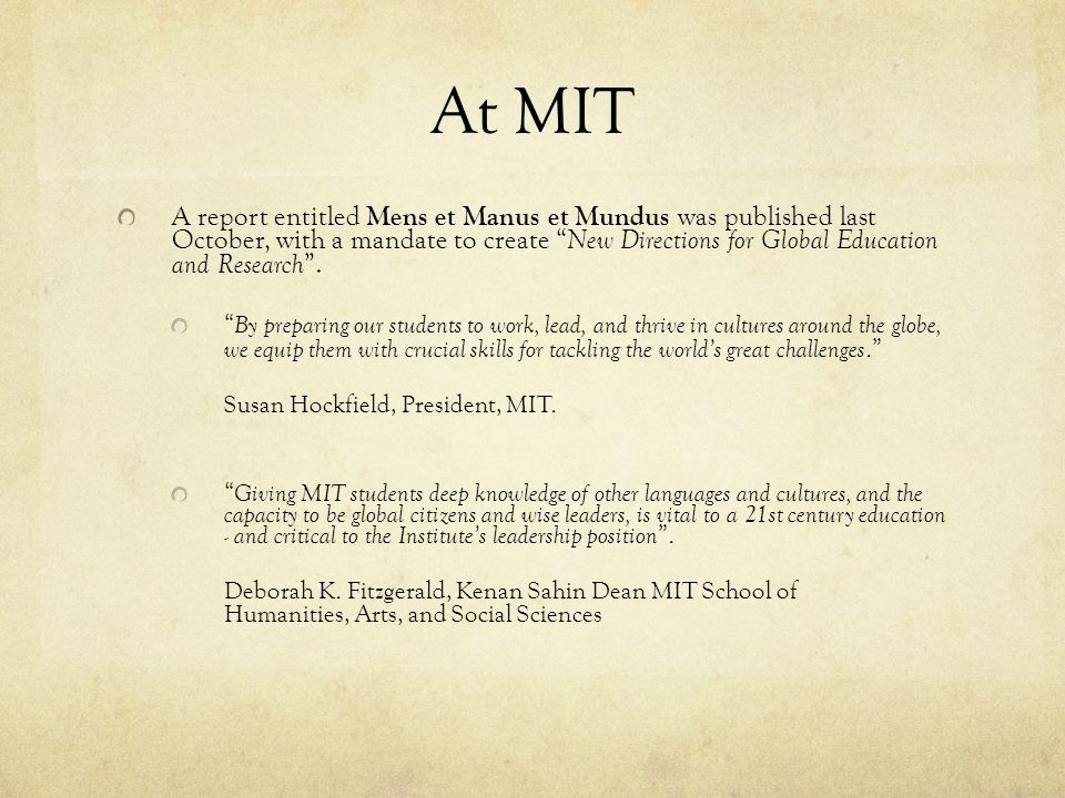 At MIT A report entitled Mens et Manus et Mundus was published last October, with a mandate to create New Directions for Global Education and Research