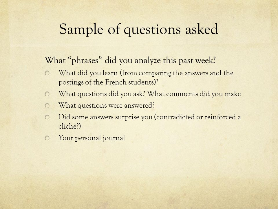 Sample of questions asked What phrases did you analyze this past week? What did you learn (from comparing the answers and the postings of the French s