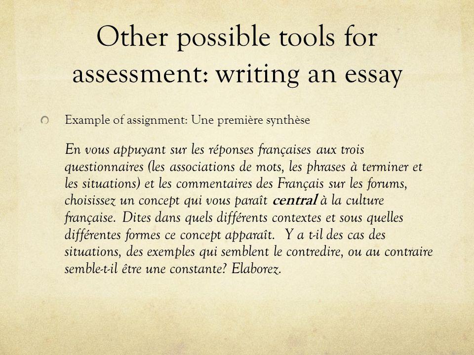 Other possible tools for assessment: writing an essay Example of assignment: Une première synthèse En vous appuyant sur les réponses françaises aux tr