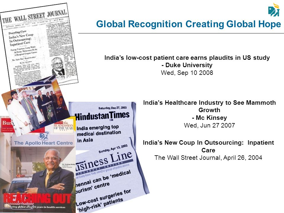 Global Recognition Creating Global Hope Indias low-cost patient care earns plaudits in US study - Duke University Wed, Sep 10 2008 India's New Coup In