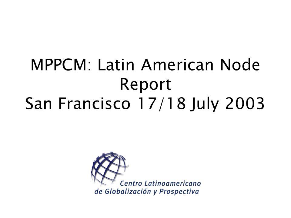 MPPCM: Latin American Node Report San Francisco 17/18 July 2003