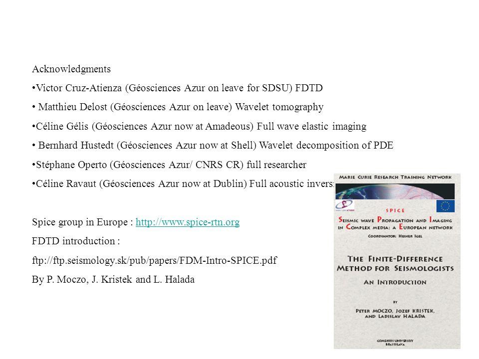 Acknowledgments Victor Cruz-Atienza (Géosciences Azur on leave for SDSU) FDTD Matthieu Delost (Géosciences Azur on leave) Wavelet tomography Céline Gé