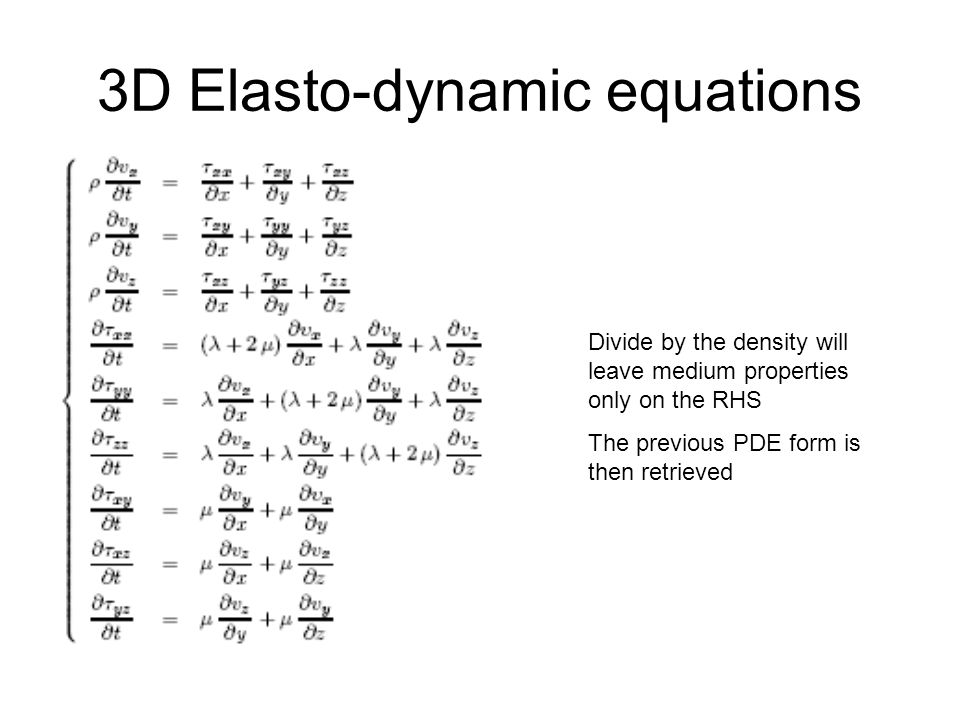 3D Elasto-dynamic equations Divide by the density will leave medium properties only on the RHS The previous PDE form is then retrieved