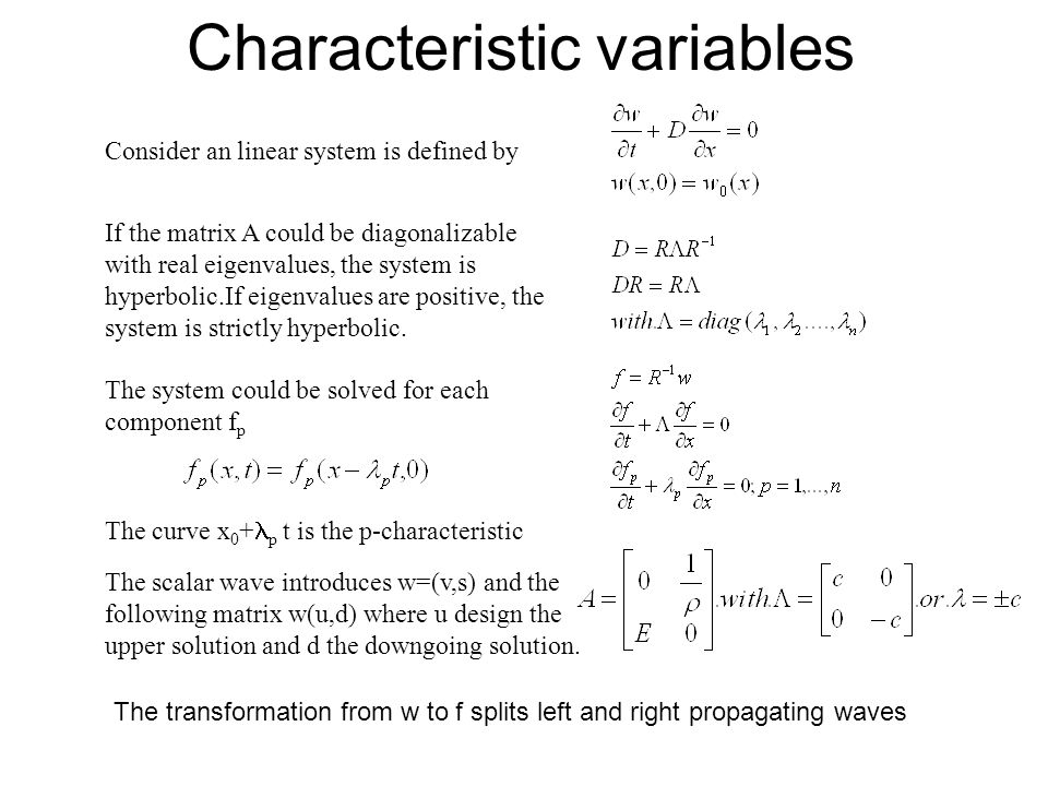 Characteristic variables Consider an linear system is defined by If the matrix A could be diagonalizable with real eigenvalues, the system is hyperbol