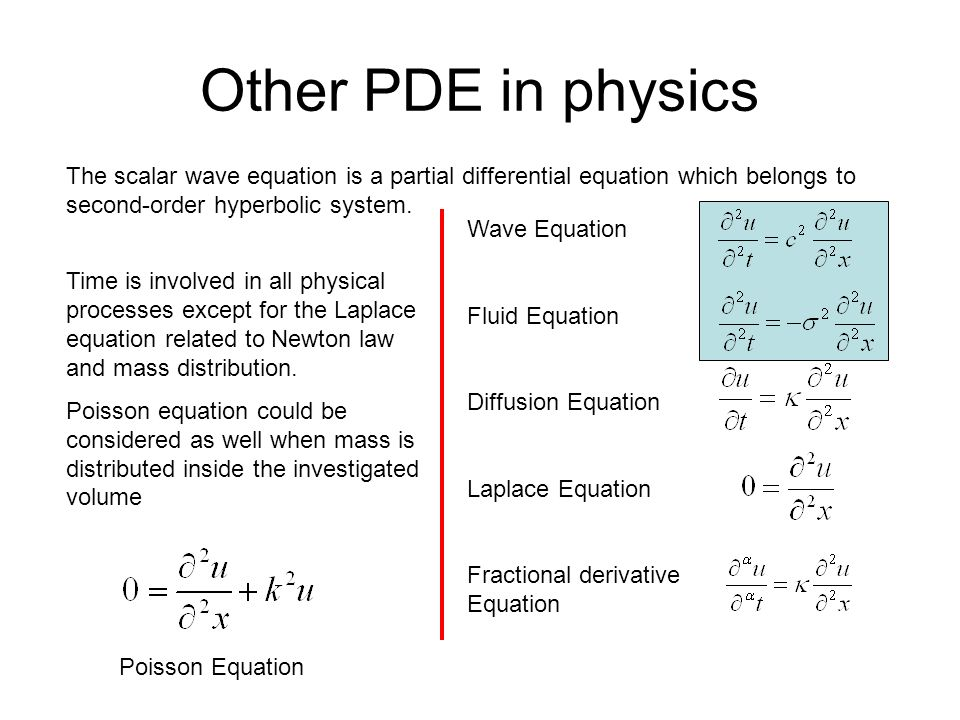 Other PDE in physics The scalar wave equation is a partial differential equation which belongs to second-order hyperbolic system. Wave Equation Fluid