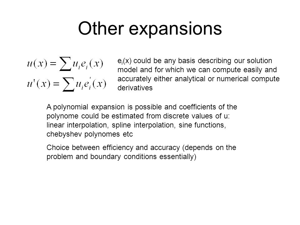Other expansions e i (x) could be any basis describing our solution model and for which we can compute easily and accurately either analytical or nume