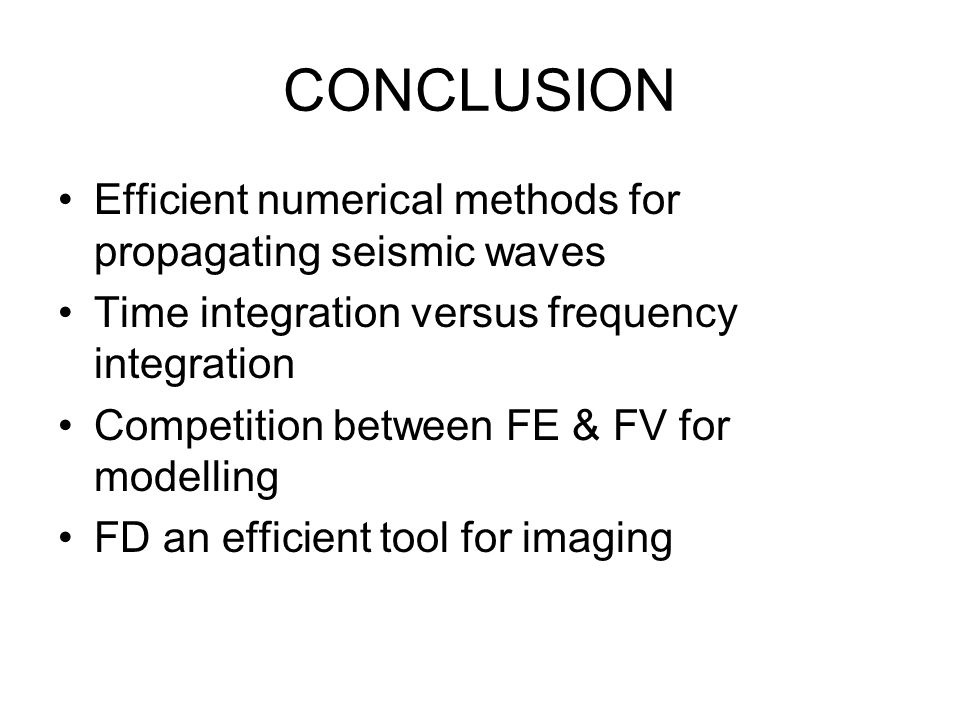 CONCLUSION Efficient numerical methods for propagating seismic waves Time integration versus frequency integration Competition between FE & FV for mod
