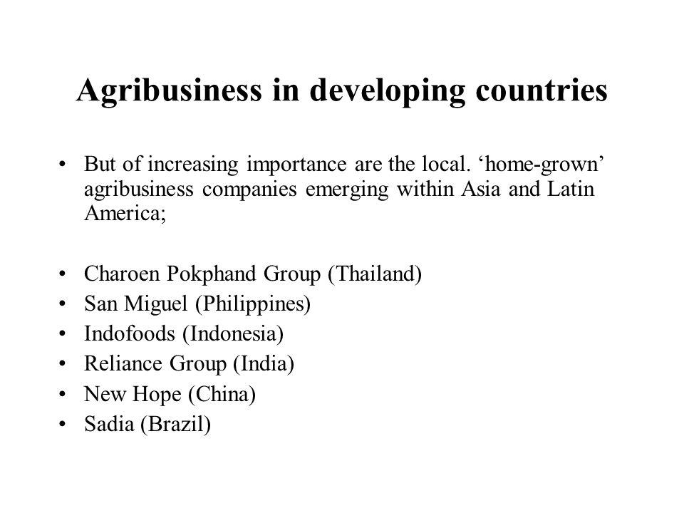 Agribusiness in developing countries But of increasing importance are the local. home-grown agribusiness companies emerging within Asia and Latin Amer