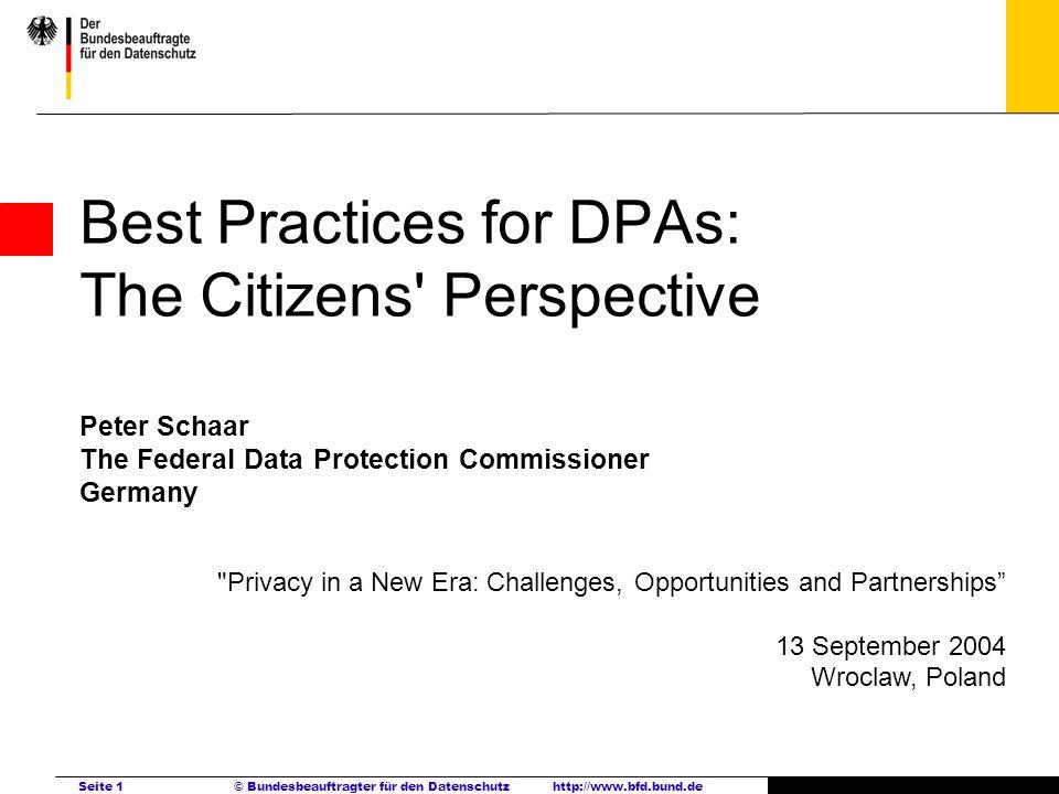 Seite 1 © Bundesbeauftragter für den Datenschutzhttp://www.bfd.bund.de Best Practices for DPAs: The Citizens' Perspective Peter Schaar The Federal Dat