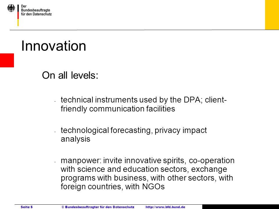 Seite 5 © Bundesbeauftragter für den Datenschutzhttp://www.bfd.bund.de Innovation On all levels: - technical instruments used by the DPA; client- frie