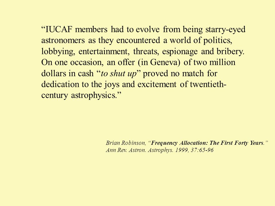 IUCAF members had to evolve from being starry-eyed astronomers as they encountered a world of politics, lobbying, entertainment, threats, espionage an