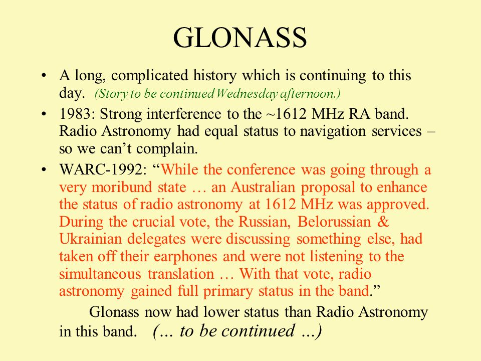 GLONASS A long, complicated history which is continuing to this day. (Story to be continued Wednesday afternoon.) 1983: Strong interference to the ~16