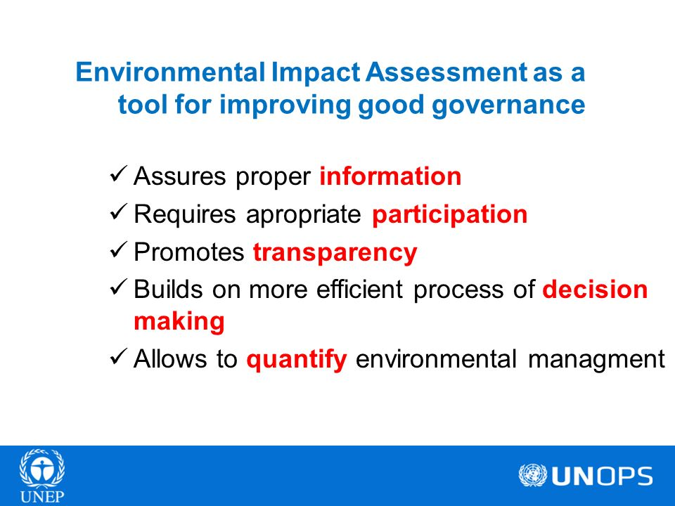 Environmental Impact Assessment as a tool for improving good governance Assures proper information Requires apropriate participation Promotes transpar