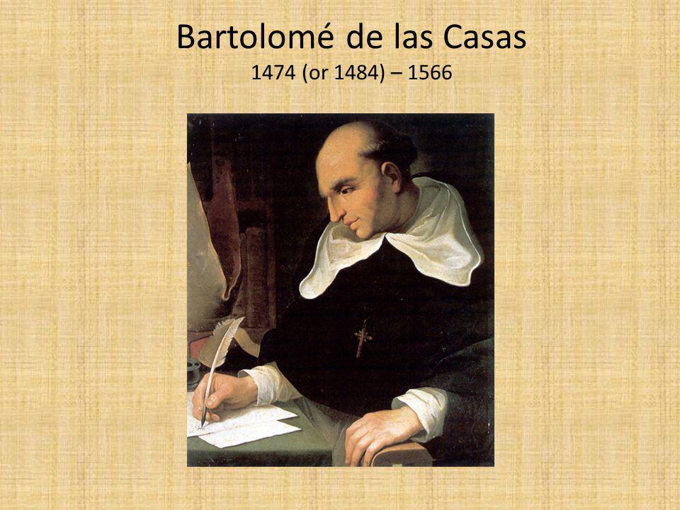 Bartolomé de las Casas 1474 (or 1484) – 1566