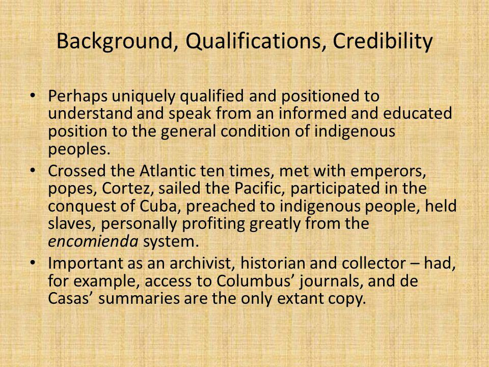 Background, Qualifications, Credibility Perhaps uniquely qualified and positioned to understand and speak from an informed and educated position to the general condition of indigenous peoples.
