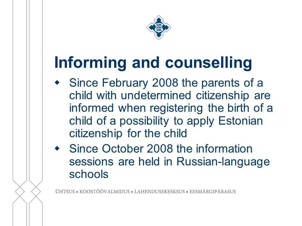 Informing and counselling  Since February 2008 the parents of a child with undetermined citizenship are informed when registering the birth of a chil