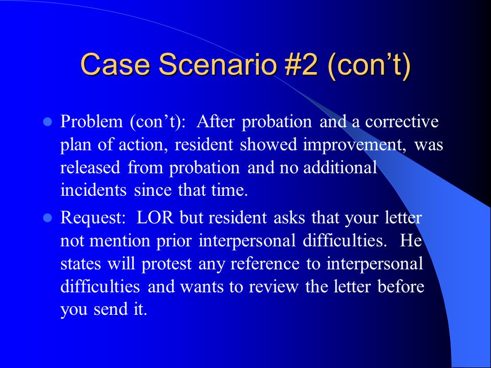 Case Scenario #2 (con't) Problem (con't): After probation and a corrective plan of action, resident showed improvement, was released from probation and no additional incidents since that time.