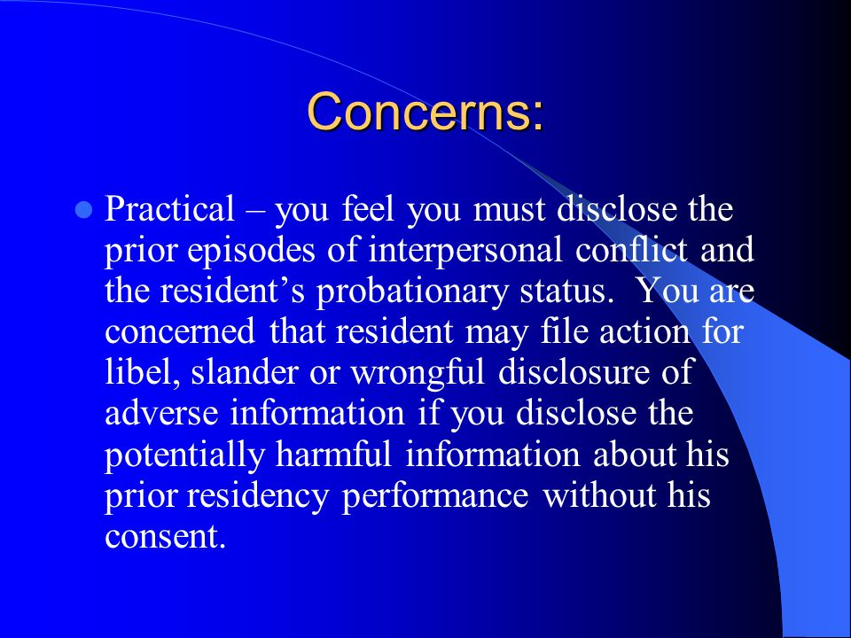 Concerns: Practical – you feel you must disclose the prior episodes of interpersonal conflict and the resident's probationary status.