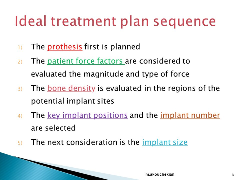 1) The prothesis first is planned 2) The patient force factors are considered to evaluated the magnitude and type of force 3) The bone density is eval