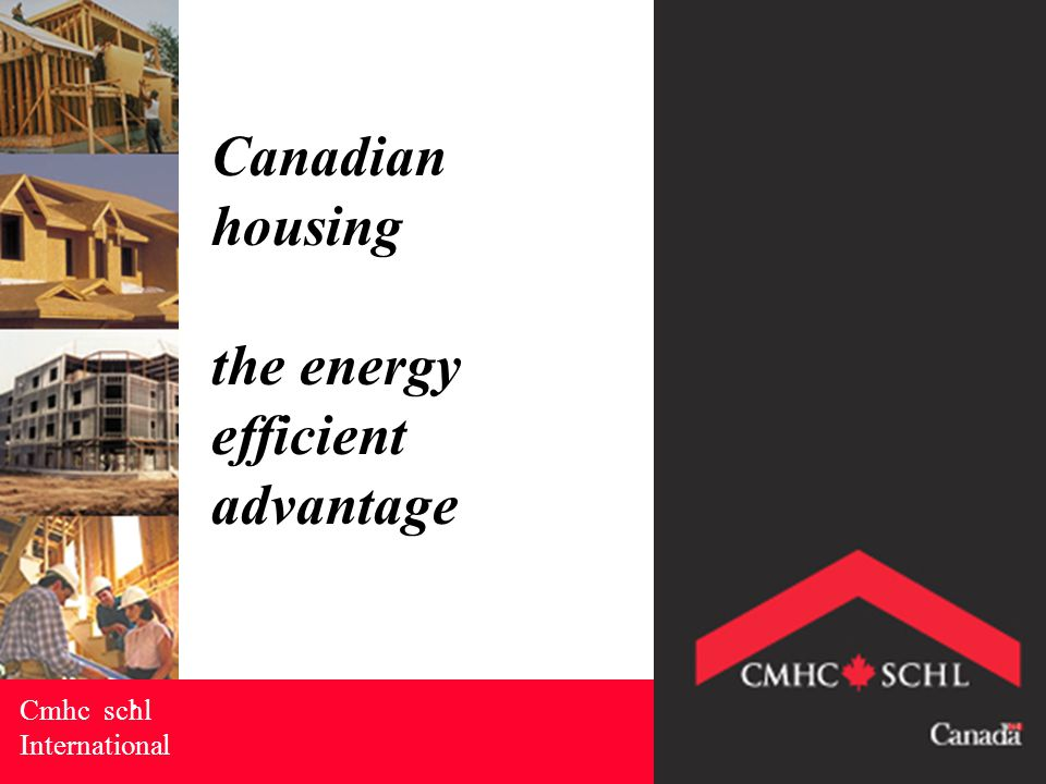 Energy Efficient, advantage of Canadian Housing Systems.