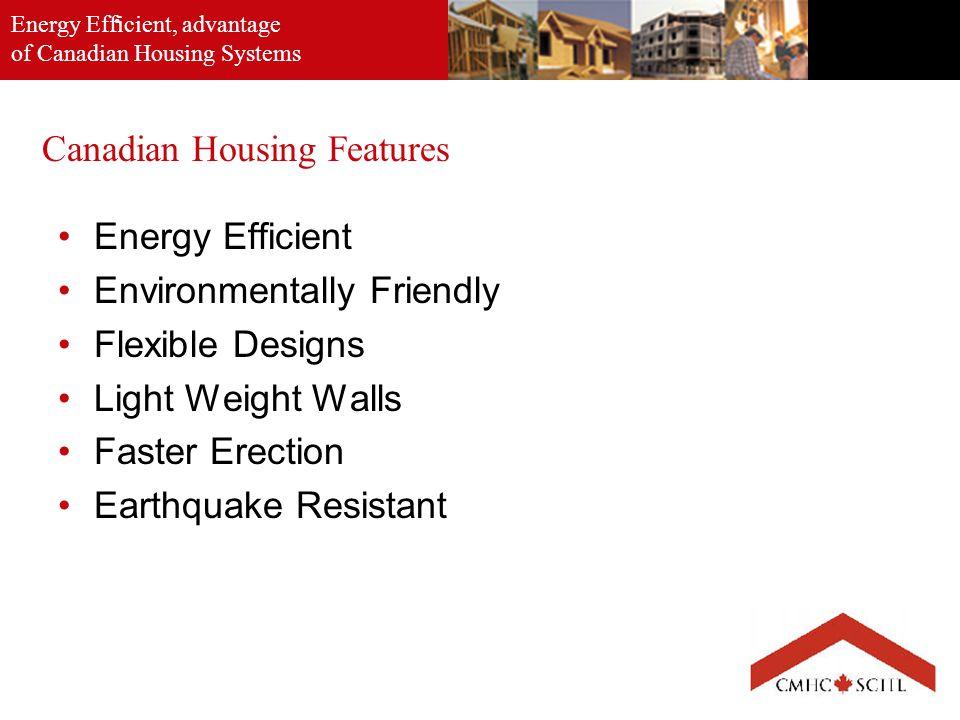 Energy Efficient, advantage of Canadian Housing Systems. Canadian Housing Features Energy Efficient Environmentally Friendly Flexible Designs Light We
