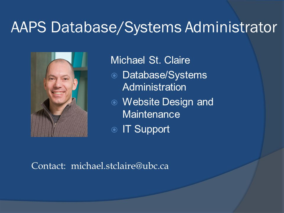 AAPS Database/Systems Administrator Michael St. Claire  Database/Systems Administration  Website Design and Maintenance  IT Support Contact: michae