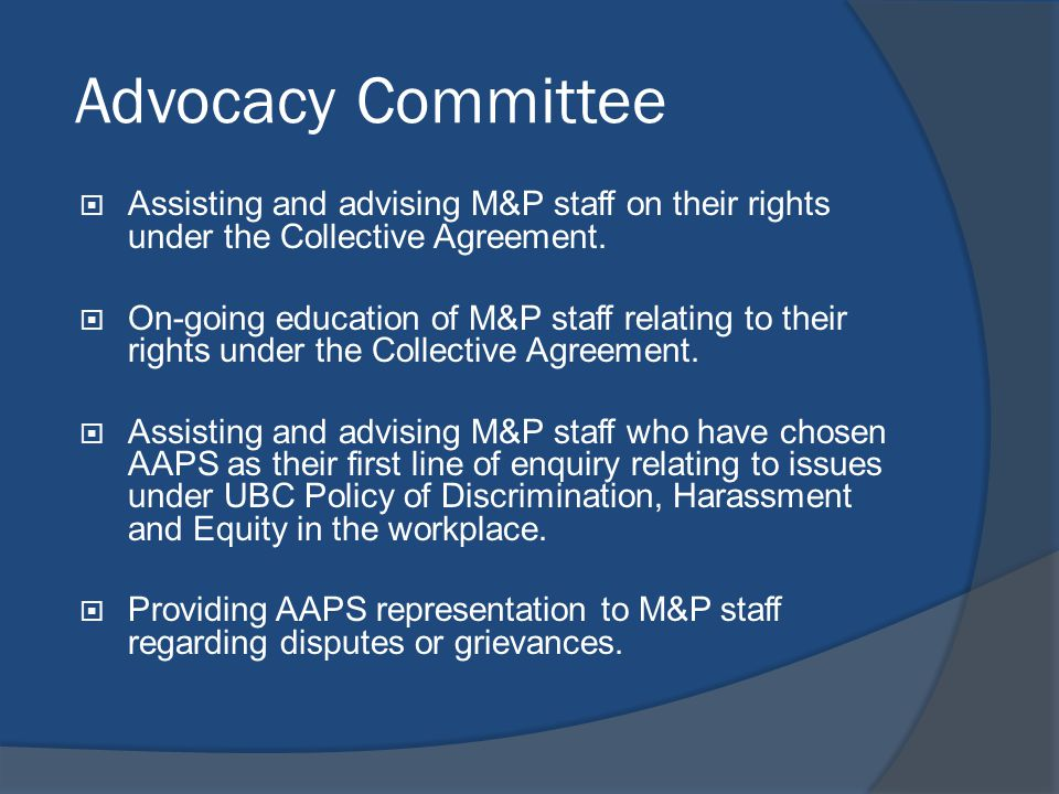 Advocacy Committee  Assisting and advising M&P staff on their rights under the Collective Agreement.  On-going education of M&P staff relating to th